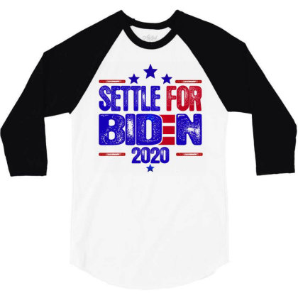 Settle For Biden 2020 3/4 Sleeve Shirt Designed By Dhigraphictees