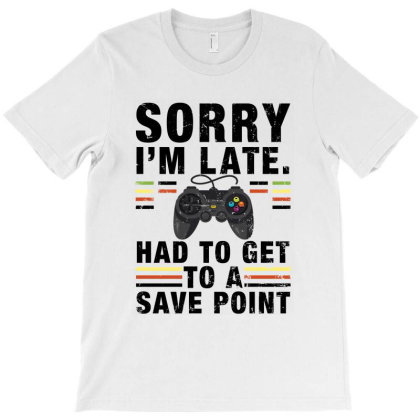 Sorry I'm Late Had To Get To A Save Point For Light T-shirt Designed By Sengul