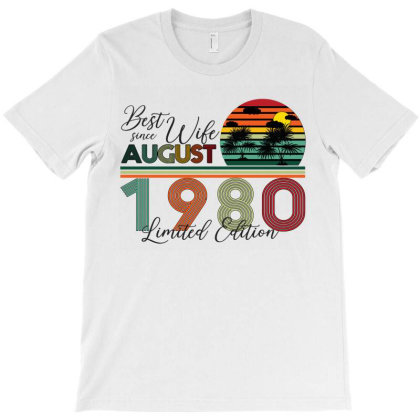 Best Wife Since August 1980 Limited Edition T-shirt Designed By Bettercallsaul