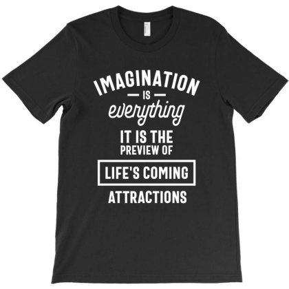 Imagination Is Everything It Is The Preview Of Life's Coming Attractio T-shirt Designed By Cidolopez