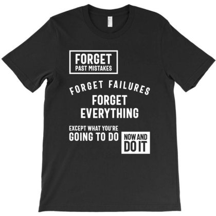 Forget Past Mistakes Except What You're Going To Do Now And Do It T-shirt Designed By Cidolopez