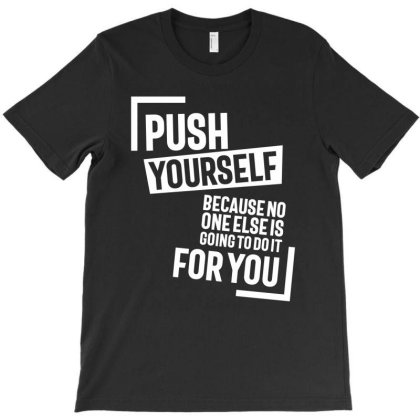 Push Youself, Because No One Else Is Going To Do It For You T-shirt Designed By Cidolopez