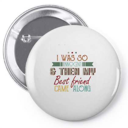 I Was So Innocent And Then My Best Friend Came Along Vintage Pin-back Button Designed By Vip.pro123