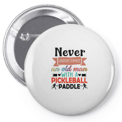 Never Underestimate An Old Man With A Pickle Ball Paddle Pin-back Button Designed By Vip.pro123