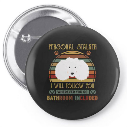 Poodle Personal Stalker I Will Follow You Whenever You Go Bathroon Inc Pin-back Button Designed By Vip.pro123