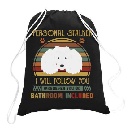 Poodle Personal Stalker I Will Follow You Whenever You Go Bathroon Inc Drawstring Bags Designed By Vip.pro123