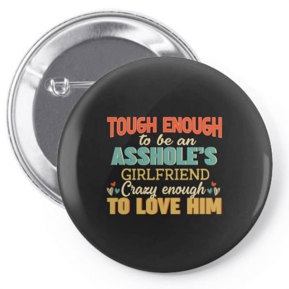 Tough Enough To Be A Hole S Girlfriend Crazy Enough To Love Him Pin-back Button Designed By Vip.pro123