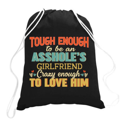 Tough Enough To Be A Hole S Girlfriend Crazy Enough To Love Him Drawstring Bags Designed By Vip.pro123