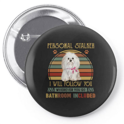 Shih Tzu Personal Stalker I Will Follow You Whenever You Go Bathroom I Pin-back Button Designed By Vip.pro123