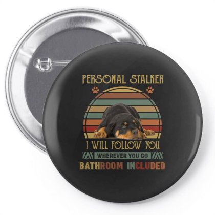 Rottweiler Personal Stalker I Will Follow You Whenever You Go Bathroon Pin-back Button Designed By Vip.pro123