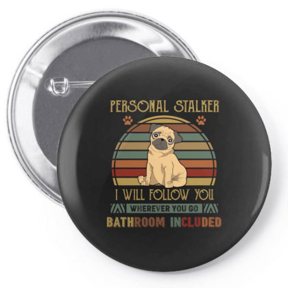 Pug Personal Stalker I Will Follow You Whenever You Go Bathroon Includ Pin-back Button Designed By Vip.pro123