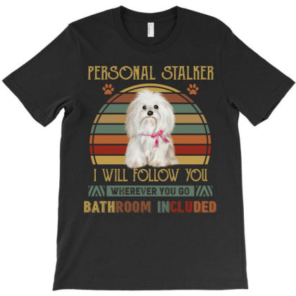 Shih Tzu Personal Stalker I Will Follow You Whenever You Go Bathroom I T-shirt Designed By Vip.pro123