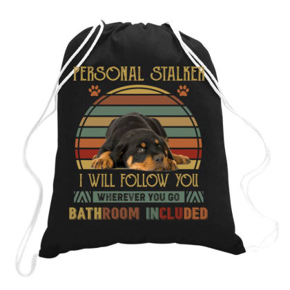 Rottweiler Personal Stalker I Will Follow You Whenever You Go Bathroon Drawstring Bags Designed By Vip.pro123