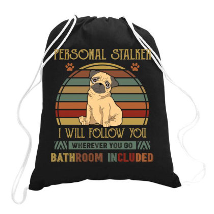 Pug Personal Stalker I Will Follow You Whenever You Go Bathroon Includ Drawstring Bags Designed By Vip.pro123