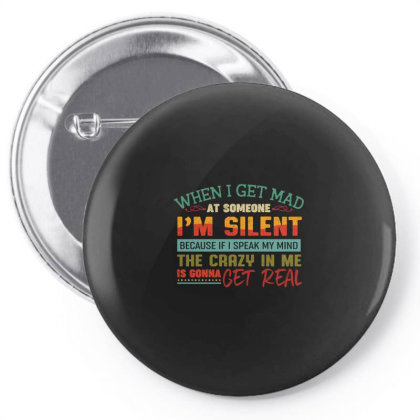 When I Get Mad At Someone I'm Silent Because If I Speak My Mind The Cr Pin-back Button Designed By Vip.pro123