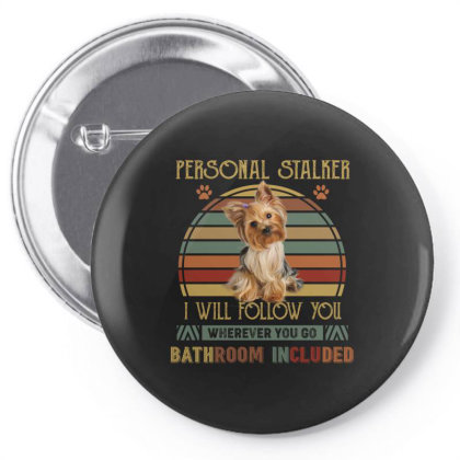 Yorkshire Terrier Personal Stalker I Will Follow You Whenever You Go B Pin-back Button Designed By Vip.pro123