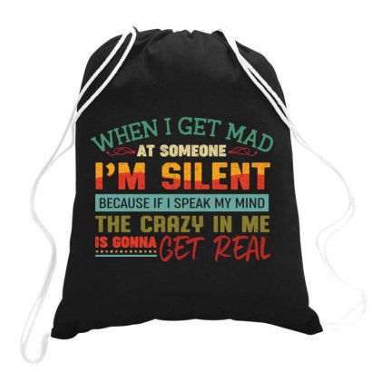 When I Get Mad At Someone I'm Silent Because If I Speak My Mind The Cr Drawstring Bags Designed By Vip.pro123
