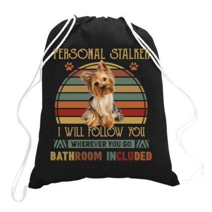 Yorkshire Terrier Personal Stalker I Will Follow You Whenever You Go B Drawstring Bags Designed By Vip.pro123