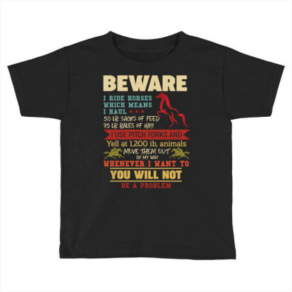 Beware I Ride Horses Which Means I Haul Retro Vintage Toddler T-shirt Designed By Vip.pro123