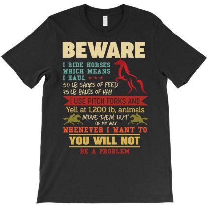 Beware I Ride Horses Which Means I Haul Retro Vintage T-shirt Designed By Vip.pro123
