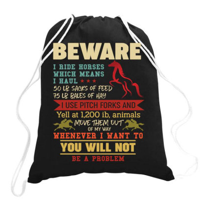 Beware I Ride Horses Which Means I Haul Retro Vintage Drawstring Bags Designed By Vip.pro123