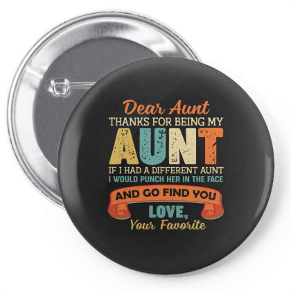 Dear Aunt Thanks For Being My Aunt If I Had A Different Aunt I Would Pin-back Button Designed By Vip.pro123