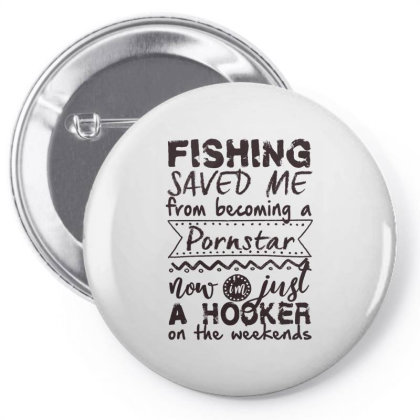 Fishing Saved Me From Becoming A Pornstar Now Im Just A Hooker On The Pin-back Button Designed By Vip.pro123
