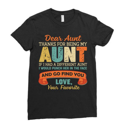 Dear Aunt Thanks For Being My Aunt If I Had A Different Aunt I Would Ladies Fitted T-shirt Designed By Vip.pro123