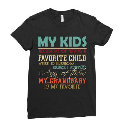 My Kids Accuse Me Of Having A Favorite Child Which Is Ridiculous Becau Ladies Fitted T-shirt Designed By Vip.pro123