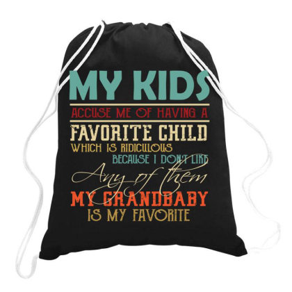 My Kids Accuse Me Of Having A Favorite Child Which Is Ridiculous Becau Drawstring Bags Designed By Vip.pro123
