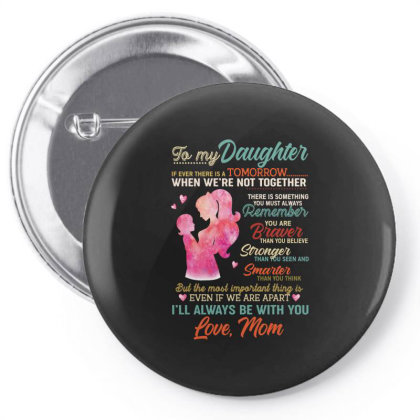 To My Daughter If Ever There Is A Tomorrow Pin-back Button Designed By Vip.pro123