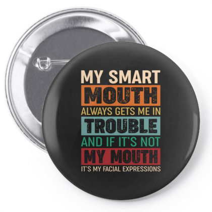 My Smart Mouth Always Gets Me In Trouble, And If It's Not My Mouth, It Pin-back Button Designed By Vip.pro123