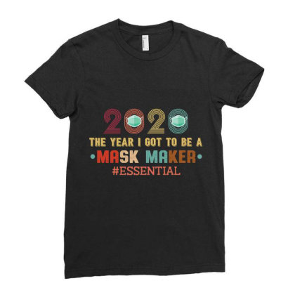 2020 The Year I Got To Be A Mask Maker Essential Ladies Fitted T-shirt Designed By Vip.pro123
