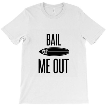 Bail Me Out Surfboard T-shirt Designed By Perfect Designers