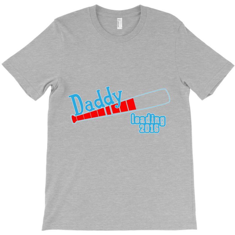 Daddy Loading T-shirt | Artistshot