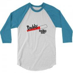 daddy loading 3/4 Sleeve Shirt   Artistshot