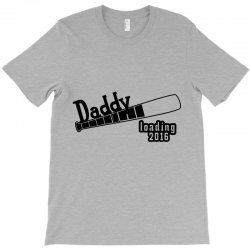 daddy loading T-Shirt | Artistshot