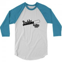 daddy loading 3/4 Sleeve Shirt | Artistshot