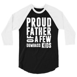 PROUD FATHER OF A FEW DUMBASS KIDS   father's day gift 3/4 Sleeve Shirt   Artistshot