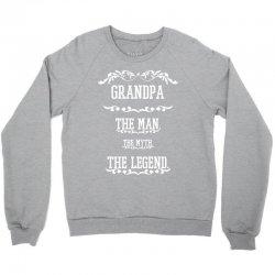 the man  the myth   the legend - grandpa Crewneck Sweatshirt   Artistshot