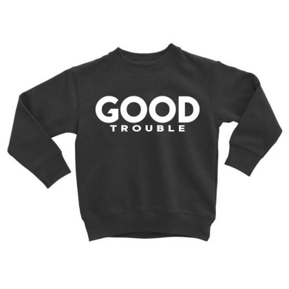 Good Trouble Toddler Sweatshirt Designed By Dhigraphictees