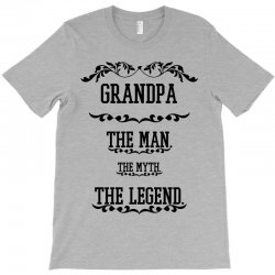 the man  the myth   the legend - grandpa T-Shirt | Artistshot