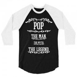 the man  the myth   the legend - pop 3/4 Sleeve Shirt | Artistshot
