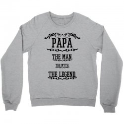 the man  the myth   the legend - papa Crewneck Sweatshirt   Artistshot