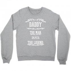 the man  the myth   the legend - daddy Crewneck Sweatshirt | Artistshot