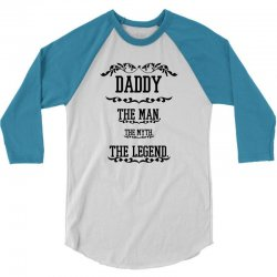 the man  the myth   the legend - daddy 3/4 Sleeve Shirt | Artistshot