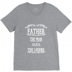 the man  the myth   the legend - father V-Neck Tee | Artistshot