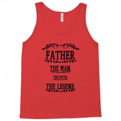 the man  the myth   the legend - father Tank Top | Artistshot
