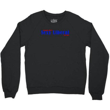 Sexy Liberal Crewneck Sweatshirt Designed By Citron