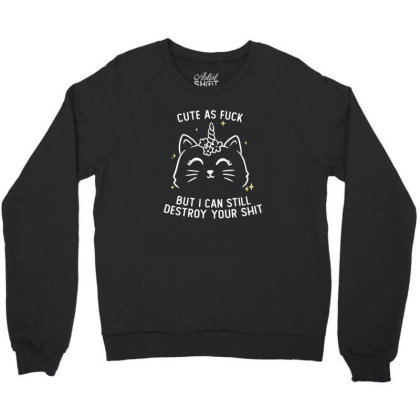 Cute As Fuck But I Can Still Destroy Your Shit Funny Cute Gift Crewneck Sweatshirt Designed By Koalastudio